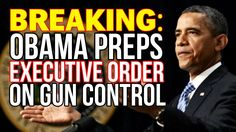 BREAKING: OBAMA PREPS EXECUTIVE ORDER ON GUN CONTROL