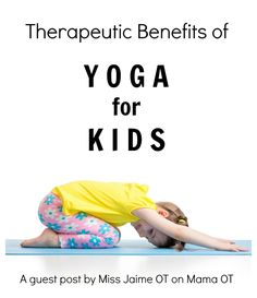 Therapeutic Benefits of #Yoga for Kids...great for using at school to help kids strengthening their muscles and improve attention and behavior! #schoolOT