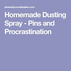 Homemade Dusting Spray - Pins and Procrastination