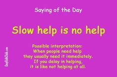 Slow help is no help! Actually thts true Advanced English Vocabulary, Learn English Grammar, English Idioms, English Language Learning, English Phrases, Learn English Words, Spanish Language, French Language, Slang Phrases
