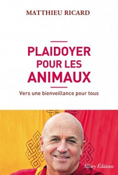 Plaidoyer pour les animaux, Matthieu Ricard. Allary Editions, 2014.