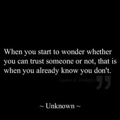 """When you start to wonder whether you can trust someone or now, that is when you already know you don't"" #Quotes #Life #Inspiration"