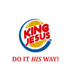 King Jesus - New Burger King Parody Connecting With God, Public Service Announcement, King Jesus, Burger King Logo, Feel Better, Religion, Faith, Feelings, Words
