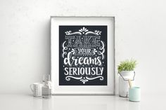 Take your dreams seriously inspiring quote от ilovedesignlondon
