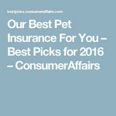 Our Best Pet Insurance For You – Best Picks for 2016 – ConsumerAffairs