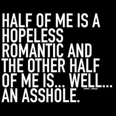Half of me is a hopeless romantic… Asshole Quotes, Me Quotes, Funny Quotes, Funny Memes, Qoutes, Memes Humor, Just Be You, Hopeless Romantic, Real Talk