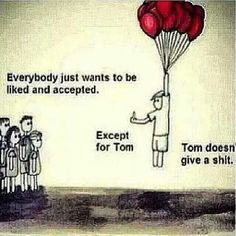 Tom wants to be accepted?