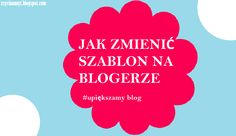#blog ,#szablonnablogu, JAK ZMIENIĆ SZABLON NA BLOGERZE. #upiększamy blog http://zzyciaannyt.blogspot.com/2015/04/jak-zmienic-szablon-na-blogerze.html