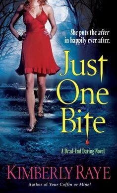 Just One Bite: A Dead-End Dating Novel by Kimberly Raye