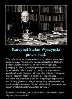 """Kardynał Stefan Wyszyński powiedział: – """"Nie oglądajmy się na wszystkie strony. Nie chciejmy żywić całego świata, nie chciejmy ratować wszystkich. Chciejmy patrzeć w ziemię ojczystą, na której wspierając się, patrzymy ku niebu. Chciejmy pomagać naszym braciom, żywić polskie dzieci, służyć im i tutaj przede wszystkim wypełniać swoje zadanie – aby nie ulec pokusie """"zbawiania świata"""" kosztem własnej ojczyzny (...) jeżeli nasza Ojczyzna ma przetrwać w pokoju, w zgodnym współżyciu i współpracy… Poland History, Visit Poland, The Beautiful Country, Press Photo, Way Of Life, Homeland, Catholic, Me Quotes, My Love"""