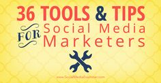 36 Tools and Tips for Social Media Marketers.   #socialmediatips Socialmediamarketing #socialmediatools