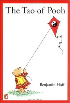 "Tao of Pooh = ""The surest way to become Tense, Awkward, and Confused is to develop a mind that tries too hard - one that thinks too much.""   — Benjamin Hoff"