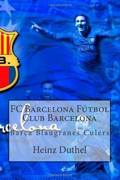FC Barcelona Fútbol Club Barcelona: Barça Blaugranes Culers (Spanish Edition) by Heinz Duthel, http://www.amazon.com/dp/1470182734/ref=cm_sw_r_pi_dp_ckv1pb1VGWT6B