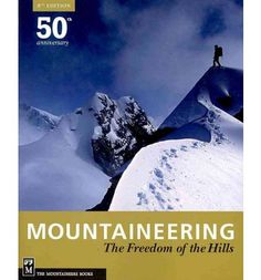 A mountaineer's bible. The most thorough and comprehensive work that'll aid you in going from zero to a sound theoretical knowledge of the multiple skills, equipment and techniques involved in mountaineering.  If you are but slightly interested in scrambling and mountain climbing and consider getting one, single book, this is the one to get.