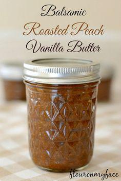 Balsamic Roasted Peach Vanilla Butter, roasted peaches, balsamic vinegar, balsamic fruit