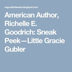 American Author, Richelle E. Goodrich: Sneak Peek—Little Gracie Gubler