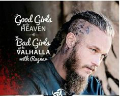 Good girls go to Heaven, bad girls go to Valhalla with Ragnar. Better start being bad!!!