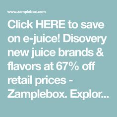 Click HERE to save on e-juice! Disovery new juice brands & flavors at 67% off retail prices - Zamplebox. Explore our large selection today!