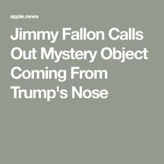 Jimmy Fallon Calls Out Mystery Object Coming From Trump's Nose Tonight Show, Jimmy Fallon, Funny Stuff, Mystery, Funny Things