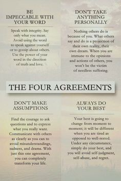 THE FOUR AGREEMENTS - Don Miguel Ruiz gives four principles as a guide to develop personal freedom and love, happiness, and peace. Don Miguel Ruiz Quotes To Live By, Me Quotes, Motivational Quotes, Inspiring Quotes, Inspirational Quotes From Books, Peace And Love Quotes, Change Quotes Job, Peace Love Happiness, Advice Quotes