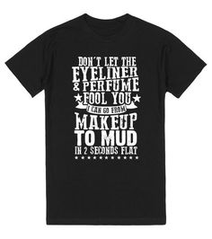 Makeup to Mud Shirt
