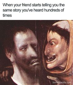 There are more subtle skills than just being a good listener. Renaissance Memes, Medieval Memes, Funny Art, The Funny, Funny Relatable Memes, Funny Quotes, Memes Historia, Art History Memes, Funny History
