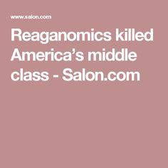 Reaganomics killed America's middle class - Salon.com