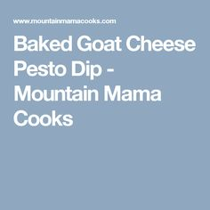 Baked Goat Cheese Pesto Dip - Mountain Mama Cooks
