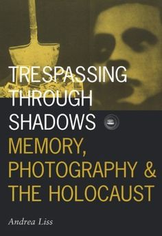 Trespassing Through Shadows: Memory, Photography, And The Holocaust (Visible Evidence) by Andrea Liss. $22.50. Publication: August 1, 1998. Author: Andrea Liss. Publisher: Univ Of Minnesota Press; 1 edition (August 1, 1998). Series - Visible Evidence (Book 3)