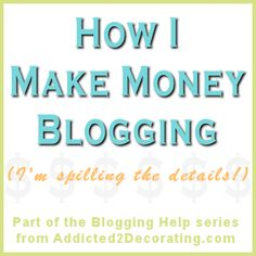 Details how she makes money on her blog and how much with each method.