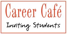 School Counselor Blog: Career Café: Inviting Students