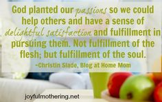 God planted our passions so we could help others and have a sense of delightful satisfaction