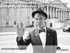 Bill Nye #frases #inteligente #maisinteligente #aprender