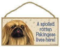 PEKINGESE- A Spoiled Rotten-Pekingese-Lives Here Wood SIGN/PLAQUE 5 X 10