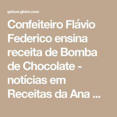 Confeiteiro Flávio Federico ensina receita de Bomba de Chocolate - notícias em Receitas da Ana Maria