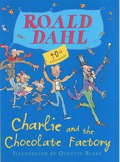 Charlie and the Chocolate Factory by Roald Dahl.