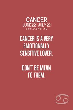 Cancer Zodiac Sign ♋ very emotionally sensitive lover. Don't be mean to them.