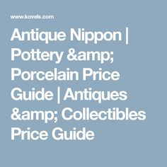 Antique Nippon | Pottery & Porcelain Price Guide | Antiques & Collectibles Price Guide