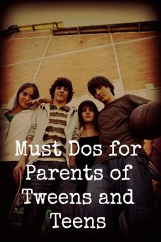 Must Dos for Parents of Tweens and Teens -- Parenting doesn't end when the kids become more independent. If anything, it gets harder.