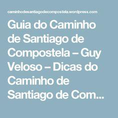 Guia do Caminho de Santiago de Compostela – Guy Veloso – Dicas do Caminho de Santiago de Compostela