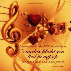Overdag bewijst de HEER mij zijn liefde, 's nachts klinkt een lied in mij op, een gebed tot de God van mijn leven. Psalmen 42:9  #Aanbidding, #God, #Lied, #Liefde, #Psalm  https://www.dagelijksebroodkruimels.nl/psalmen-42-9/