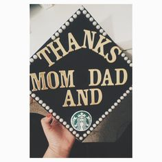 """Thanks Mom and Dad"" & Starbucks logo Grad Cap"