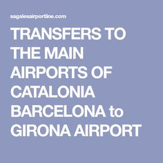 TRANSFERS TO THE MAIN AIRPORTS OF CATALONIA  BARCELONA to GIRONA AIRPORT