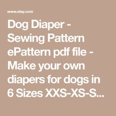Dog Diaper - Sewing Pattern ePattern pdf file - Make your own diapers for dogs in 6 Sizes XXS-XS-S-M-L-XL