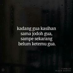 Kasiaaan Ispirational Quotes, Quotes Lucu, Quotes Galau, Story Quotes, Text Quotes, People Quotes, Mood Quotes, Funny Quotes, Life Quotes