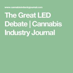 The Great LED Debate | Cannabis Industry Journal