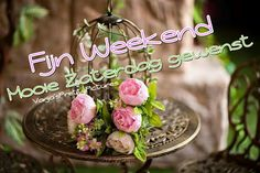 Mooie zaterdag Saturday Greetings, Table Centerpieces, Happy Day, Pretty Flowers, Wind Chimes, Qoutes, Blog, Bouquet, Faeries