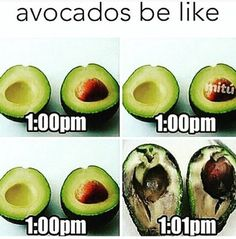 And avocados work like this: | 26 Pictures That Are True For Absolutely No Reason At All