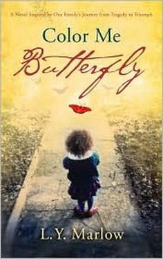 Color Me Butterfly: A Novel Inspired by One Family's Journey from Tragedy to…