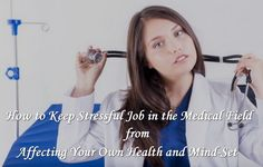 How to Keep Stressful Job in the Medical Field from Affecting Your Own Health and Mind-Set | @ModernLifeBlogs
